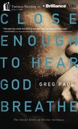 Close Enough to Hear God Breathe (Unabridged, 5 Cds) CD