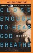 Close Enough to Hear God Breathe (Unabridged, Mp3) CD