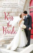 Kiss the Bride: Summer Love Stories (Unabridged, 2 CDS) (Year Of Wedding Story Novella Series Audio) CD