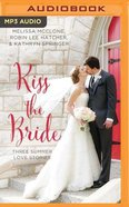 Kiss the Bride: Summer Love Stories (Unabridged, MP3) (3in1) (Year Of Wedding Story Novella Series Audio) CD