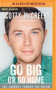 Go Big Or Go Home (Unabridged, Mp3)
