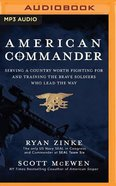 American Commander: Serving a Country Worth Fighting For and Training the Brave Soldiers Who Lead the Way (Unabridged, Mp3) CD