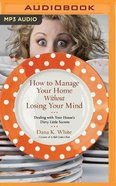 How to Manage Your Home Without Losing Your Mind (Unabridged, Mp3) CD