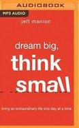 Dream Big, Think Small (Unabridged, Mp3) CD