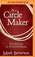 Be a Circle Maker (Unabridged, Mp3) CD