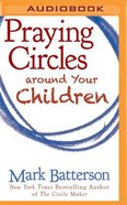 Praying Circles Around Your Children (Unabridged, Mp3) CD