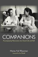 Companions: Accompanying Newcomers Into Church Life and Faith Paperback