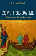 Come Follow Me: Reflections on the Markan Jesus Paperback