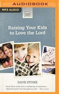 Raising Your Kids to Love the Lord (Unabridged, Mp3) CD