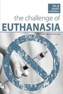 Life & Death Matters: The Challenge Of Euthanasia