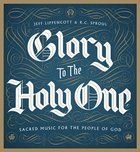 Glory to the Holy One: Sacred Music For the People of God