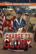 Charge to Glory (Time Crashers Series)