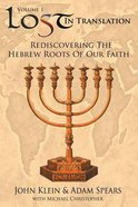 Rediscovering the Hebrew Roots of Our Faith (#01 in Lost In Translation Series) Paperback