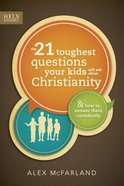 The 21 Toughest Questions Your Kids Will Ask About Christianity Paperback