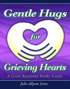 Gentle Hugs For Grieving Hearts Paperback