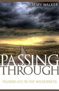 Passing Through: Pilgrim Life in the Wilderness Paperback