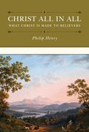 Christ All in All: What Christ is Made to Believers Hardback