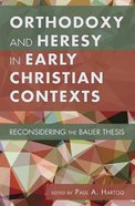 Orthodoxy and Heresy in Early Christian Contexts Paperback