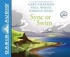 Sync Or Swim: A Fable About Workplace Communication and Coming Together in a Crisis (Unabridged, 2 Cds) CD