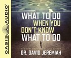 What to Do When You Don't Know What to Do (Unabridged, 7 Cds)
