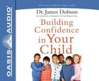 Building Confidence in Your Child (Unabridged, 5 Cds) CD