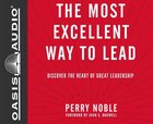 The Most Excellent Way to Lead (Unabridged, 6 Cds) CD