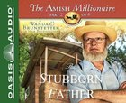The Stubborn Father (Unabridged, 2 CDS) (#02 in The Amish Millionaire Audio Series) CD