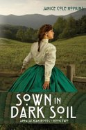 Sown in Dark Soil (#2 in Appalachian Roots Series) Paperback
