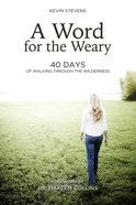 A Word For the Weary:40 Days of Walking Through the Wilderness