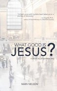 What Good is Jesus? Paperback