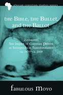 The Bible, the Bullet, and the Ballot (African Christian Studies Series) Paperback