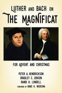 Luther and Bach on the Magnificat: For Advent and Christmas Paperback