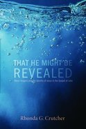 That He Might Be Revealed eBook