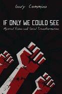 If Only We Could See: Mystical Vision and Social Transformation Paperback