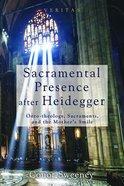 Sacramental Presence After Heidegger Paperback