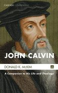 John Calvin: A Companion to His Life and Theology Paperback
