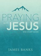 Praying With Jesus (Study Guide) Paperback