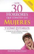 Los 30 Horrores Que Cometen Las Mujeres Y Como Evitarlos: A Pesar De Los Errores Todavia Puedes Florecer Paperback