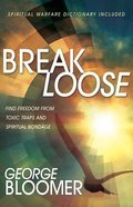 Break Loose: Find Freedom From Toxic Traps and Spiritual Bondage Paperback