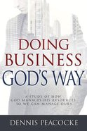 Doing Business Gods Way: A Study of How God Manages His Resources So We Can Manage Ours