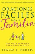 Oraciones Faciles Para La Familia: Una Guia Practica Para Orar Juntos (Family Prayer Made Easy: A Practical Guide For Praying Together) Paperback