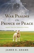 War Psalms of the Prince of Peace: Lessons From the Imprecatory Psalms, Second Edition Paperback