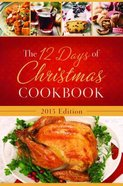 The 12 Days of Christmas Cookbook 2015 Edition Hardback