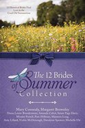 12 Brides of Summer Collection: 12 Historical Brides Find Love in the Summertime Paperback