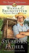 The Stubborn Father (#02 in The Amish Millionaire Series) Paperback