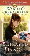 The Betrayed Fiancee (#03 in The Amish Millionaire Series) Paperback