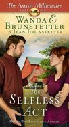 The Selfless Act (#06 in The Amish Millionaire Series) Paperback