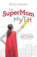The Supermom Myth Paperback