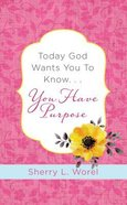 Today God Wants You to Know. . .You Have Purpose Paperback