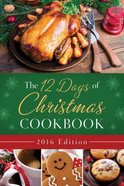 The 12 Days of Christmas Cookbook 2016 Edition
